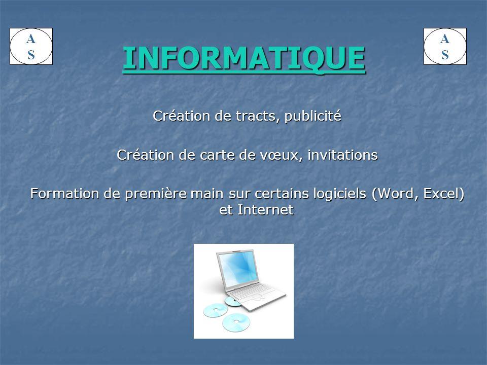 INFORMATIQUE Création de tracts, publicité Création de carte de vœux, invitations Formation de première main sur certains logiciels (Word, Excel) et Internet ASAS ASAS
