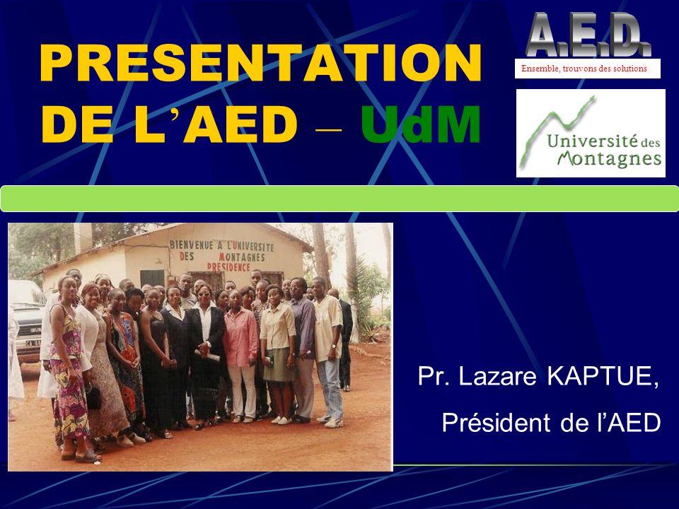 PRESENTATION DE L AED – UdM Pr. Lazare KAPTUE, Président de lAED Ensemble, trouvons des solutions