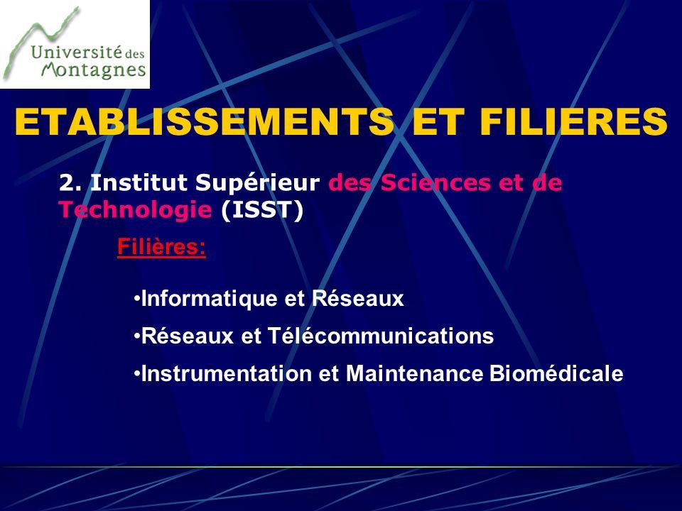 2. Institut Supérieur des Sciences et de Technologie (ISST) Filières: Informatique et Réseaux Réseaux et Télécommunications Instrumentation et Mainten