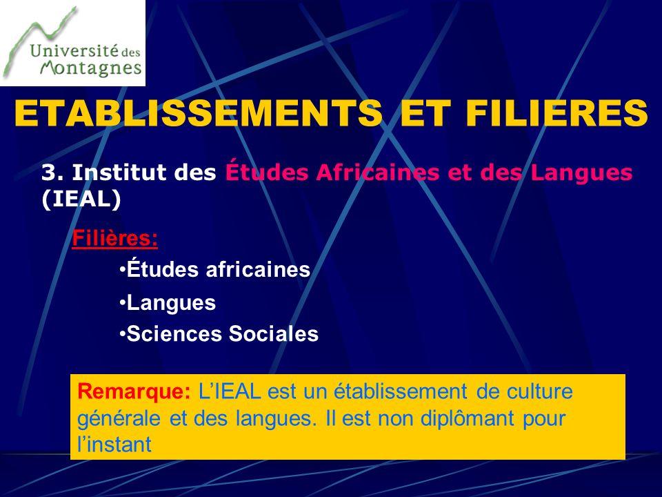3. Institut des Études Africaines et des Langues (IEAL) Études africaines Langues Sciences Sociales Filières: Remarque: LIEAL est un établissement de