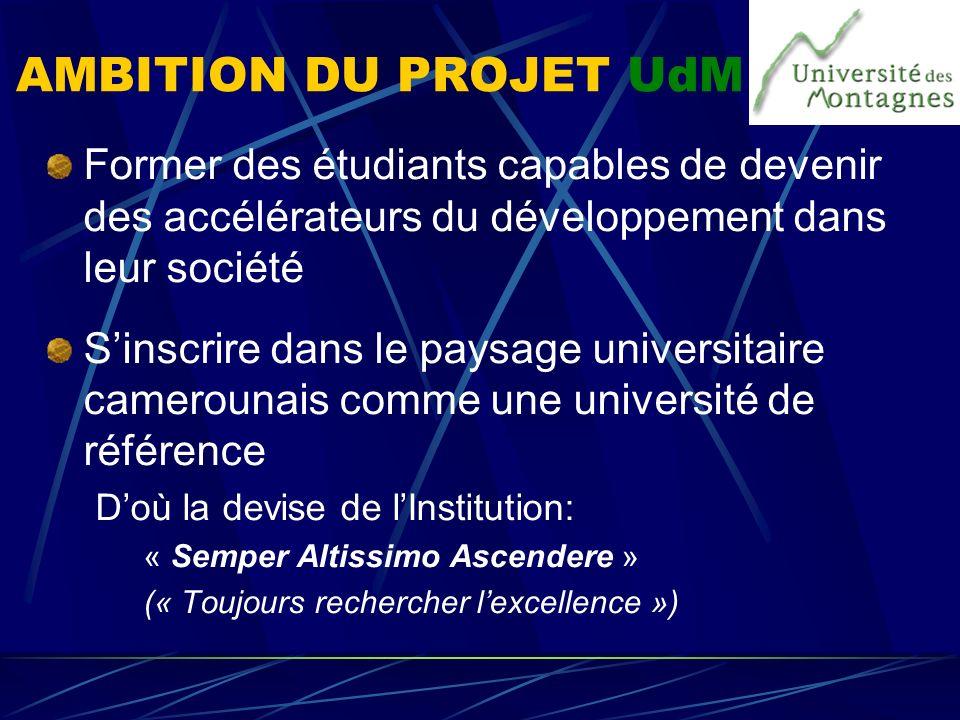 AMBITION DU PROJET UdM Former des étudiants capables de devenir des accélérateurs du développement dans leur société Sinscrire dans le paysage univers