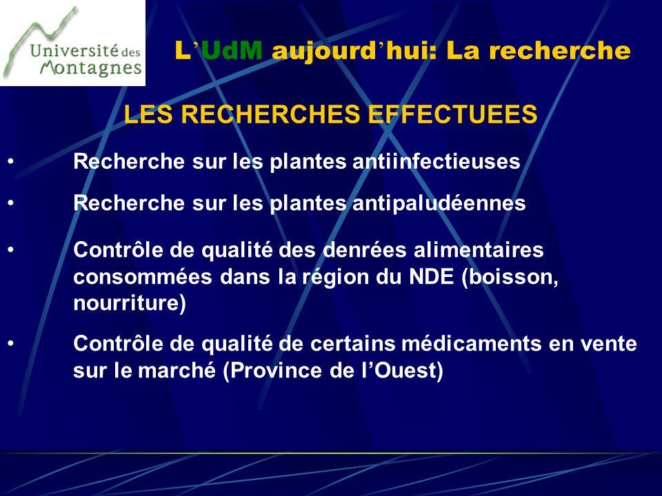 L UdM aujourd hui: La recherche LES RECHERCHES EFFECTUEES Recherche sur les plantes antiinfectieuses Recherche sur les plantes antipaludéennes Contrôl