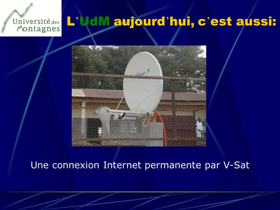L UdM aujourd hui, c est aussi: Une connexion Internet permanente par V-Sat