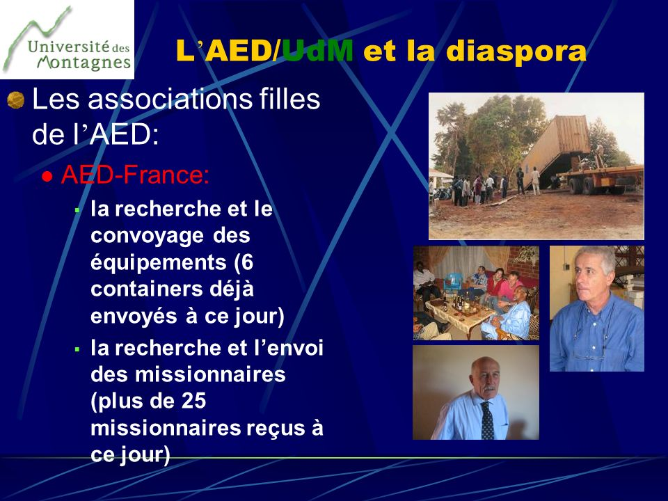 L AED/UdM et la diaspora Les associations filles de l AED: AED-France: la recherche et le convoyage des équipements (6 containers déjà envoyés à ce jo