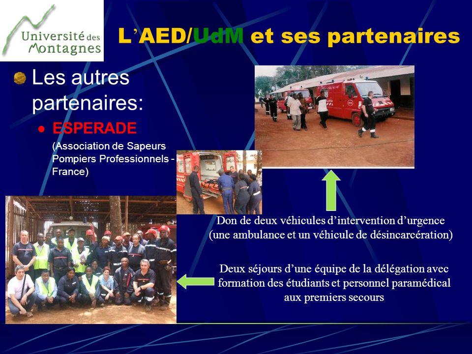 L AED/UdM et ses partenaires Les autres partenaires: ESPERADE (Association de Sapeurs Pompiers Professionnels - France) Don de deux véhicules dinterve