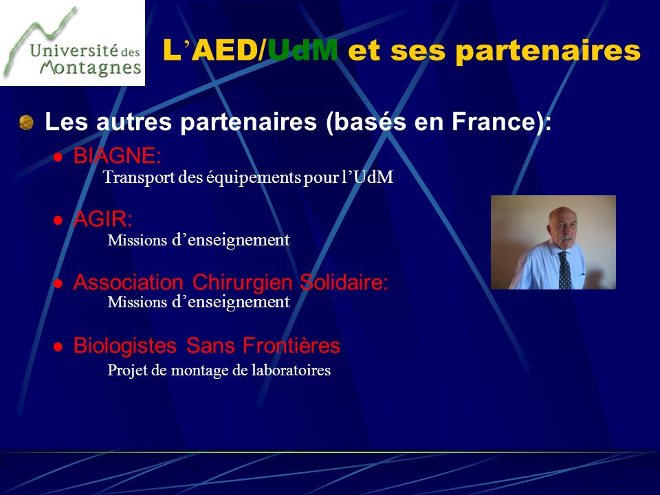 L AED/UdM et ses partenaires Les autres partenaires (basés en France): BIAGNE: AGIR: Association Chirurgien Solidaire: Biologistes Sans Frontières Tra