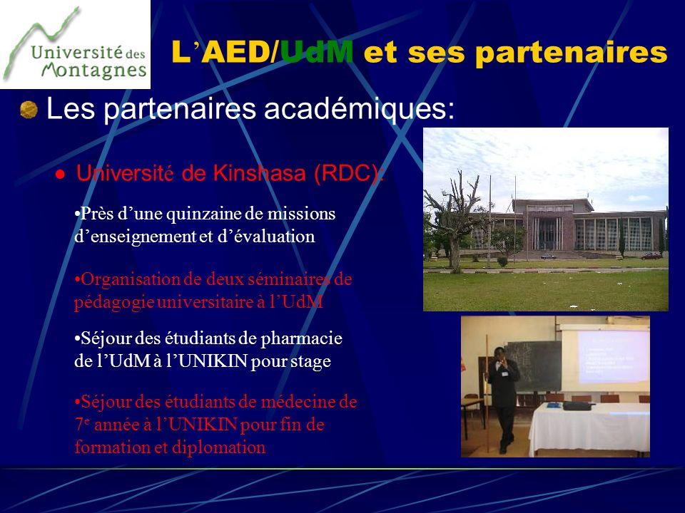 L AED/UdM et ses partenaires Les partenaires académiques: Universit é de Kinshasa (RDC): Près dune quinzaine de missions denseignement et dévaluation