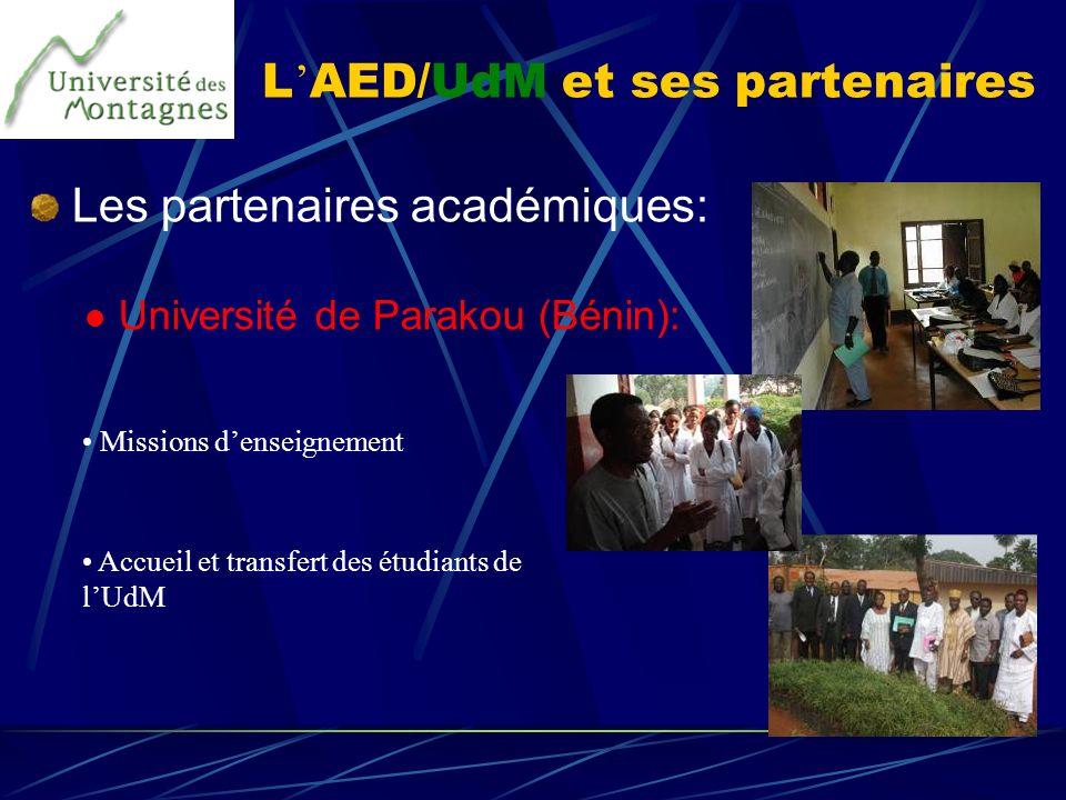 L AED/UdM et ses partenaires Les partenaires académiques: Université de Parakou (Bénin): Missions denseignement Accueil et transfert des étudiants de
