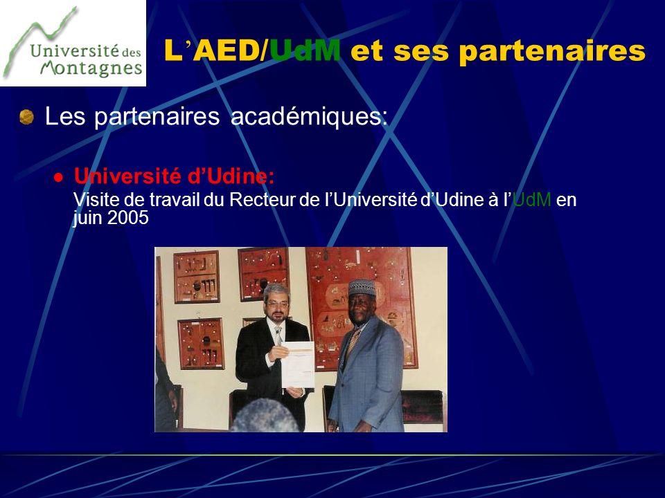 L AED/UdM et ses partenaires Les partenaires académiques: Université dUdine: Visite de travail du Recteur de lUniversité dUdine à lUdM en juin 2005