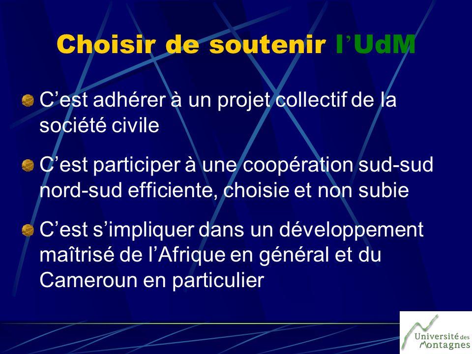Choisir de soutenir l UdM Cest adhérer à un projet collectif de la société civile Cest participer à une coopération sud-sud nord-sud efficiente, chois