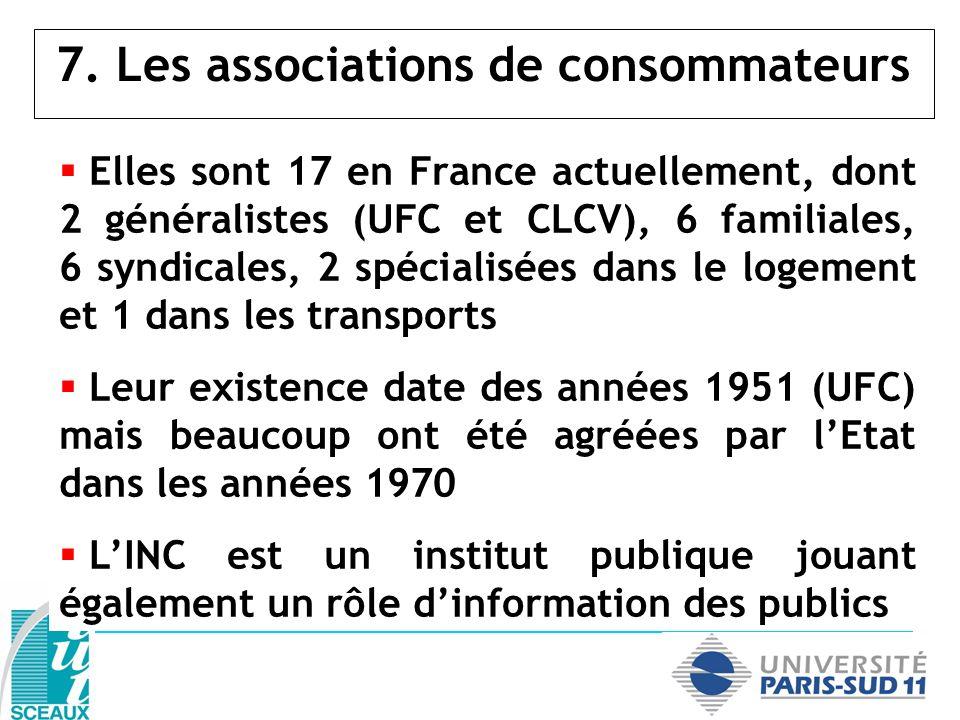 7. Les associations de consommateurs Elles sont 17 en France actuellement, dont 2 généralistes (UFC et CLCV), 6 familiales, 6 syndicales, 2 spécialisé