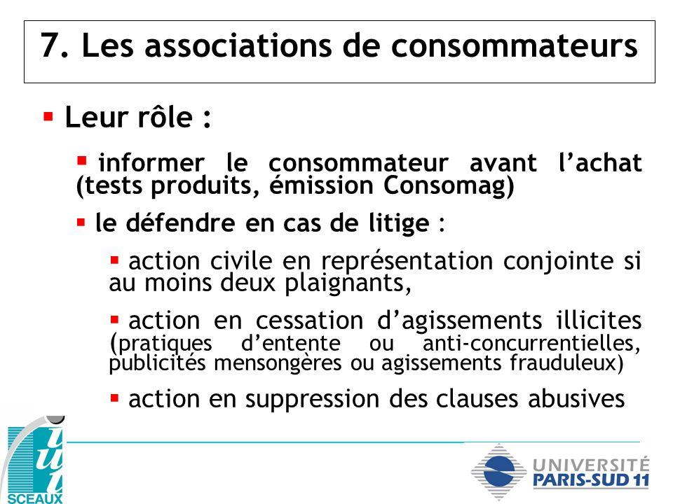 7. Les associations de consommateurs Leur rôle : informer le consommateur avant lachat (tests produits, émission Consomag) le défendre en cas de litig
