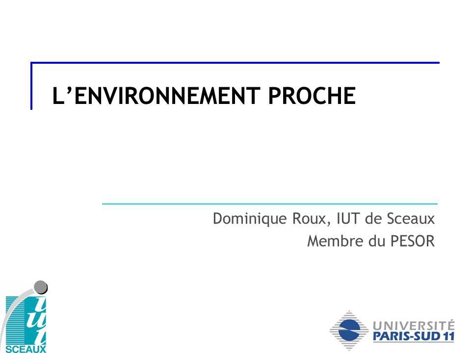 LENVIRONNEMENT PROCHE Dominique Roux, IUT de Sceaux Membre du PESOR