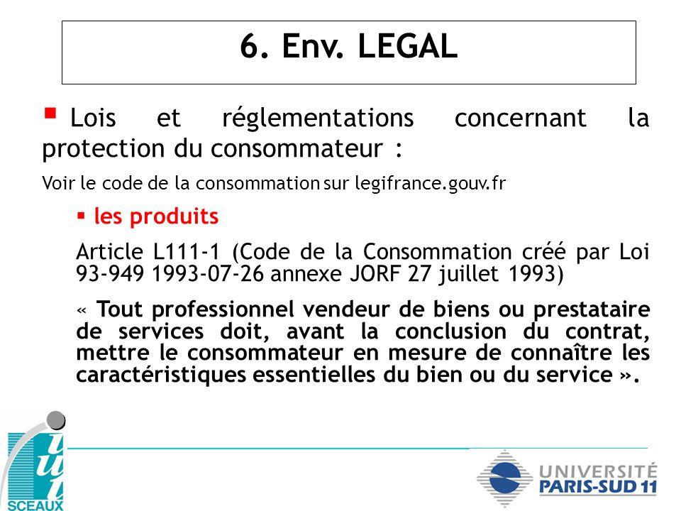 Lois et réglementations concernant la protection du consommateur : Voir le code de la consommation sur legifrance.gouv.fr les produits Article L111-1