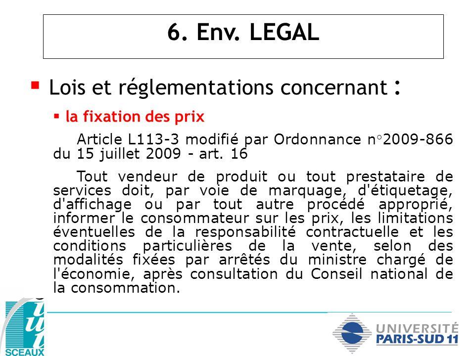 Lois et réglementations concernant : la fixation des prix Article L113-3 modifié par Ordonnance n°2009-866 du 15 juillet 2009 - art. 16 Tout vendeur d