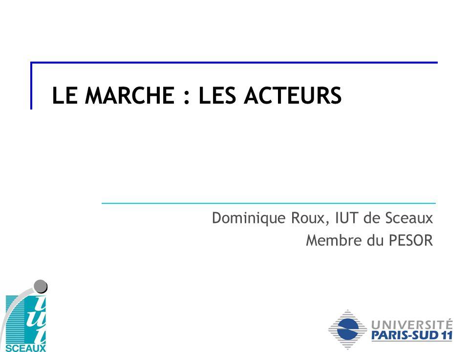 LE MARCHE : LES ACTEURS Dominique Roux, IUT de Sceaux Membre du PESOR