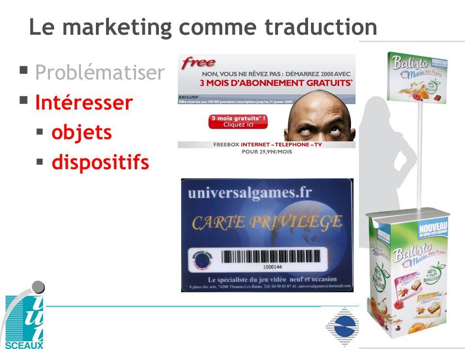Problématiser Intéresser objets dispositifs Le marketing comme traduction