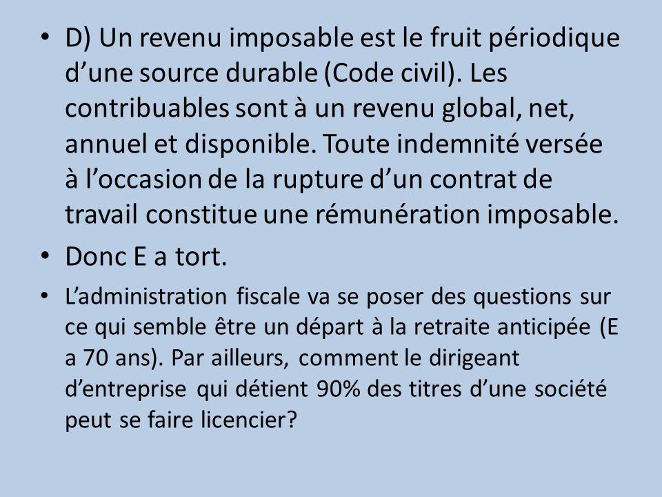 D) Un revenu imposable est le fruit périodique dune source durable (Code civil). Les contribuables sont à un revenu global, net, annuel et disponible.