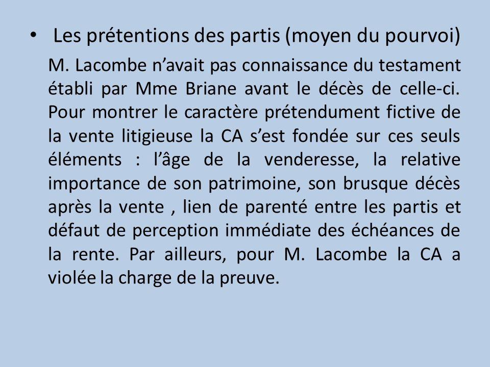 Les prétentions des partis (moyen du pourvoi) M. Lacombe navait pas connaissance du testament établi par Mme Briane avant le décès de celle-ci. Pour m