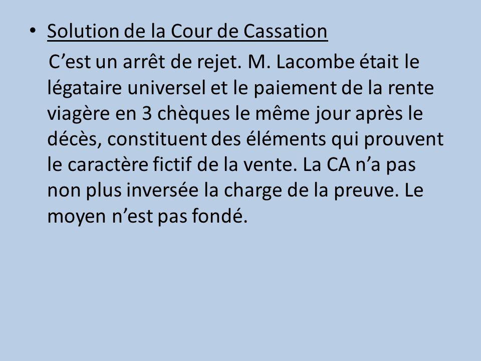 Solution de la Cour de Cassation Cest un arrêt de rejet. M. Lacombe était le légataire universel et le paiement de la rente viagère en 3 chèques le mê