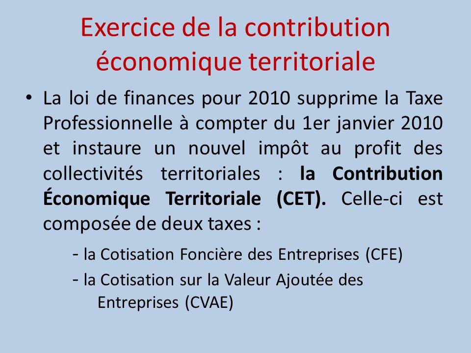 Exercice de la contribution économique territoriale La loi de finances pour 2010 supprime la Taxe Professionnelle à compter du 1er janvier 2010 et ins