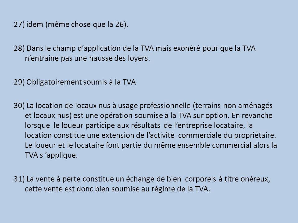 27) idem (même chose que la 26). 28) Dans le champ dapplication de la TVA mais exonéré pour que la TVA nentraine pas une hausse des loyers. 29) Obliga