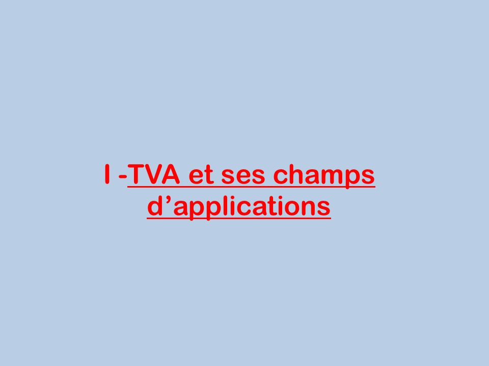 I -TVA et ses champs dapplications