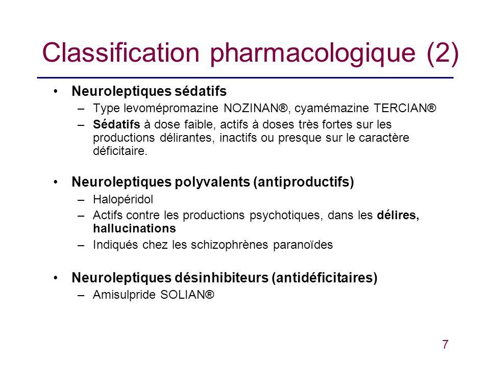 7 Classification pharmacologique (2) Neuroleptiques sédatifs –Type levomépromazine NOZINAN®, cyamémazine TERCIAN® –Sédatifs à dose faible, actifs à do