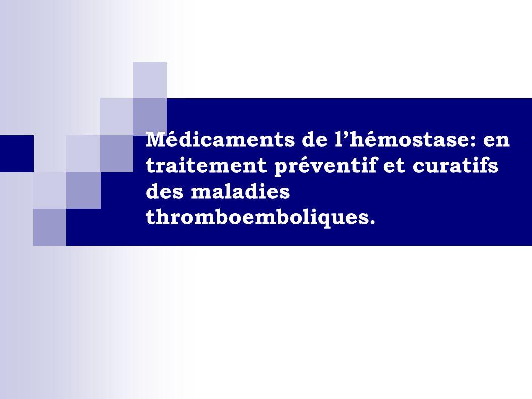 Médicaments de lhémostase: en traitement préventif et curatifs des maladies thromboemboliques.
