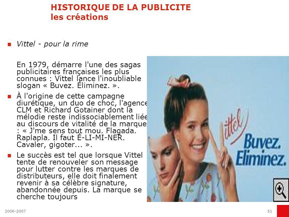 2006-200750 HISTORIQUE DE LA PUBLICITE les créations Vedette - pour l'icône La vedette, ce n'est pas la machine. Avec un taux de notoriété de 80 %, la