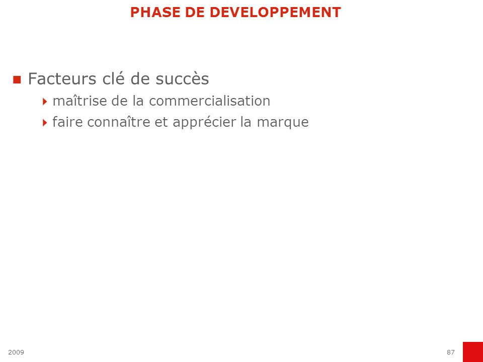 200987 PHASE DE DEVELOPPEMENT Facteurs clé de succès maîtrise de la commercialisation faire connaître et apprécier la marque