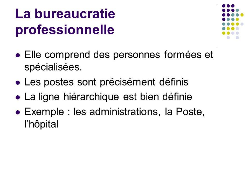 La bureaucratie professionnelle Elle comprend des personnes formées et spécialisées. Les postes sont précisément définis La ligne hiérarchique est bie