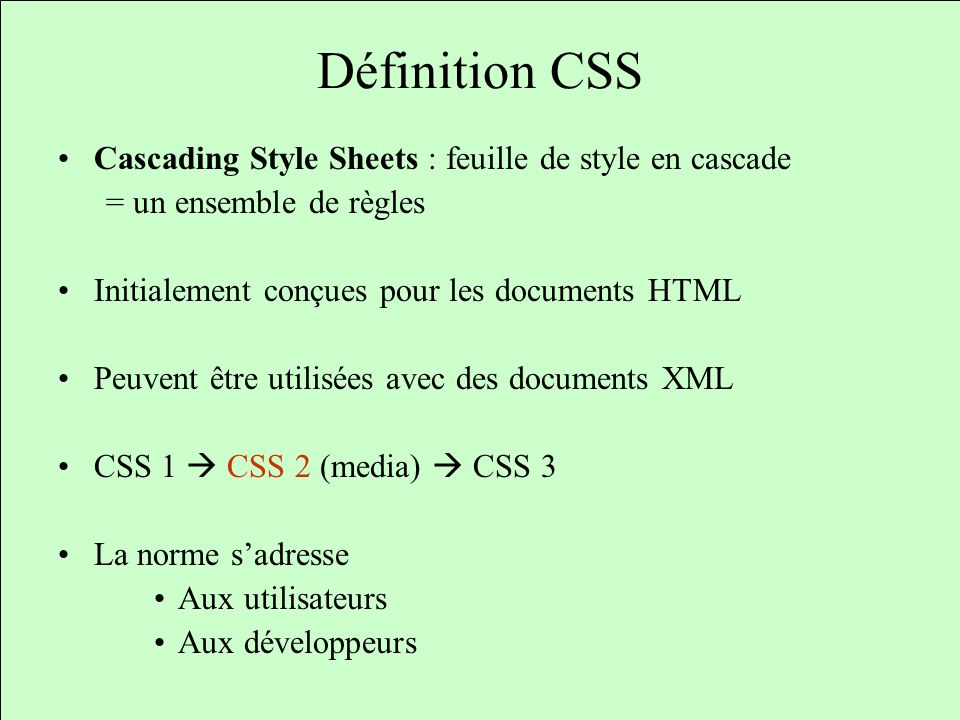 Définition CSS Cascading Style Sheets : feuille de style en cascade = un ensemble de règles Initialement conçues pour les documents HTML Peuvent être