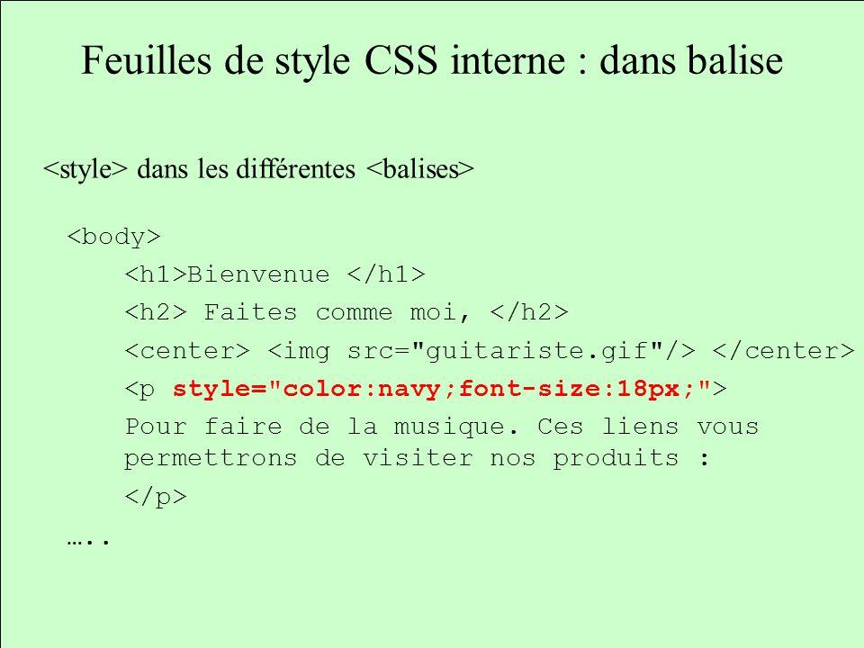 Feuilles de style CSS interne : dans balise dans les différentes Bienvenue Faites comme moi, Pour faire de la musique. Ces liens vous permettrons de v