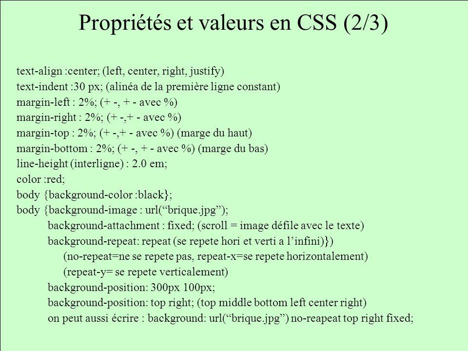 Propriétés et valeurs en CSS (2/3) text-align :center; (left, center, right, justify) text-indent :30 px; (alinéa de la première ligne constant) margi