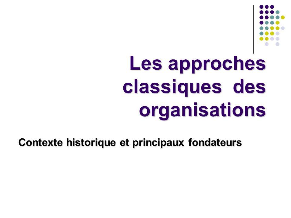 Les approches classiques des organisations Contexte historique et principaux fondateurs