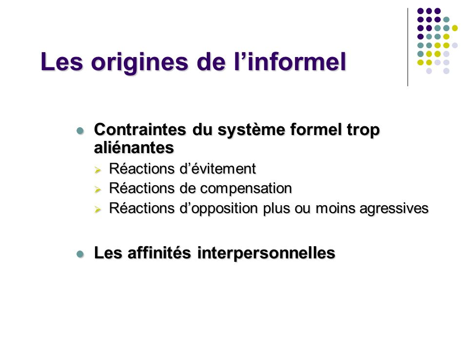Les origines de linformel Contraintes du système formel trop aliénantes Contraintes du système formel trop aliénantes Réactions dévitement Réactions d