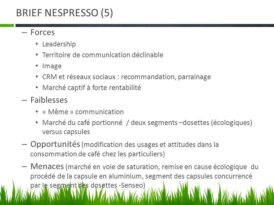 BRIEF NESPRESSO (5) – Forces Leadership Territoire de communication déclinable Image CRM et réseaux sociaux : recommandation, parrainage Marché captif