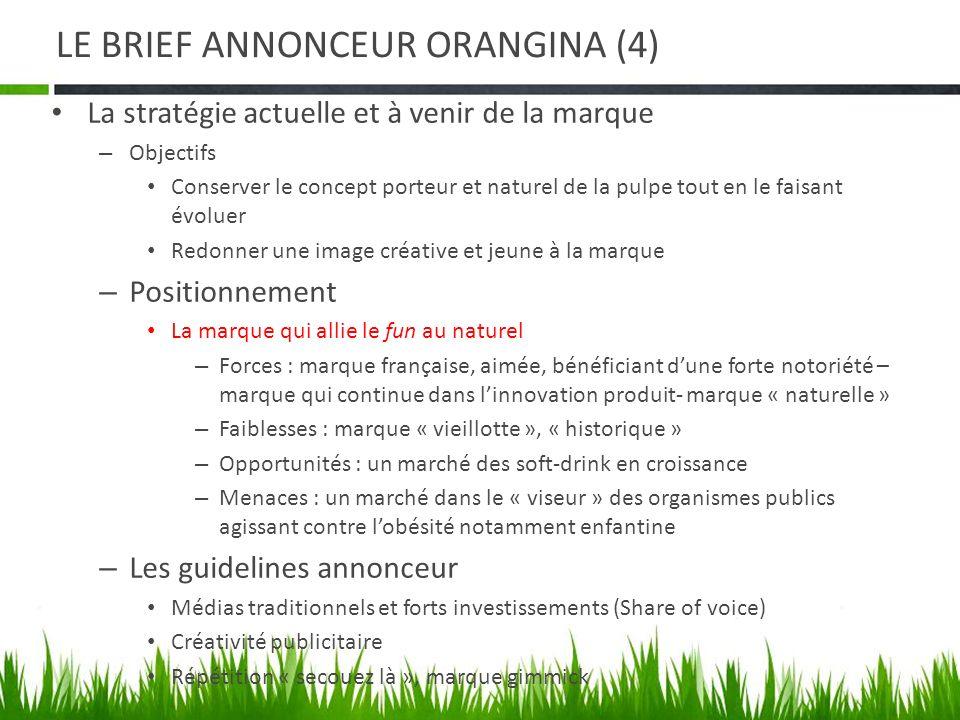 LE BRIEF ANNONCEUR ORANGINA (4) La stratégie actuelle et à venir de la marque – Objectifs Conserver le concept porteur et naturel de la pulpe tout en