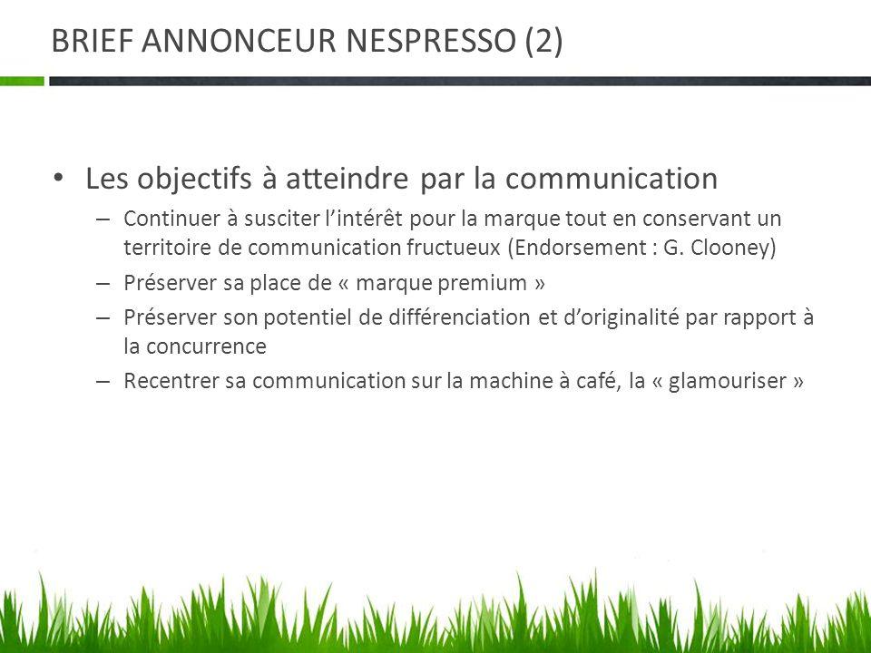 BRIEF ANNONCEUR NESPRESSO (2) Les objectifs à atteindre par la communication – Continuer à susciter lintérêt pour la marque tout en conservant un terr