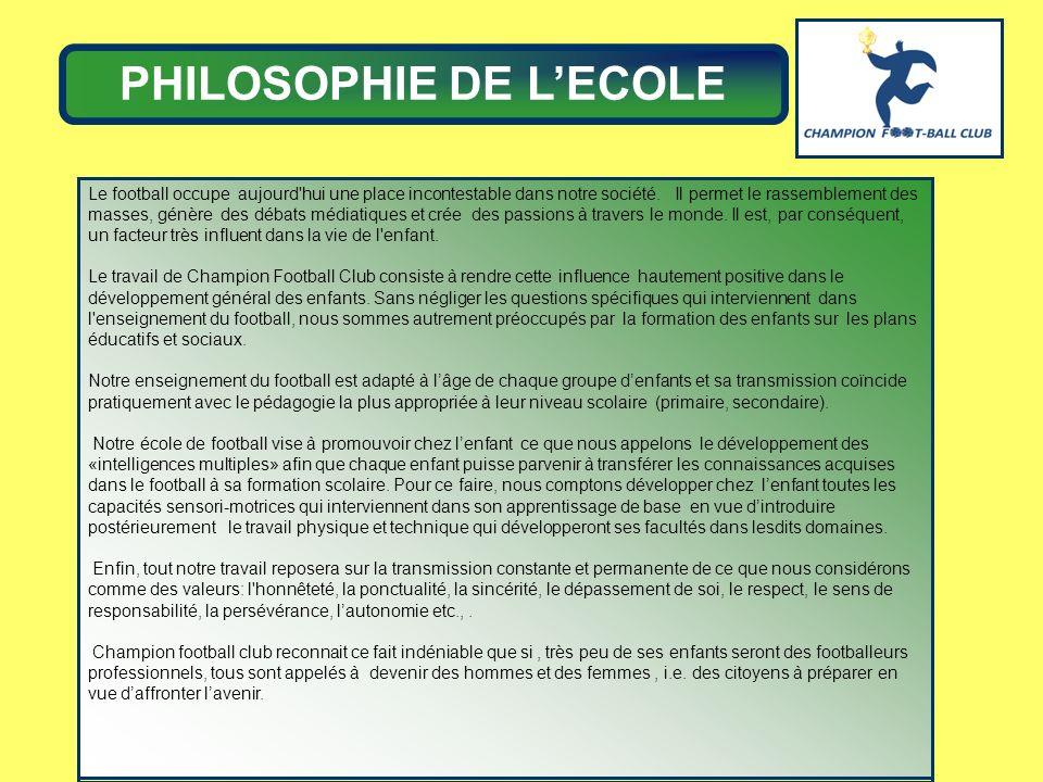 PHILOSOPHIE DE LECOLE Le football occupe aujourd'hui une place incontestable dans notre société. Il permet le rassemblement des masses, génère des déb