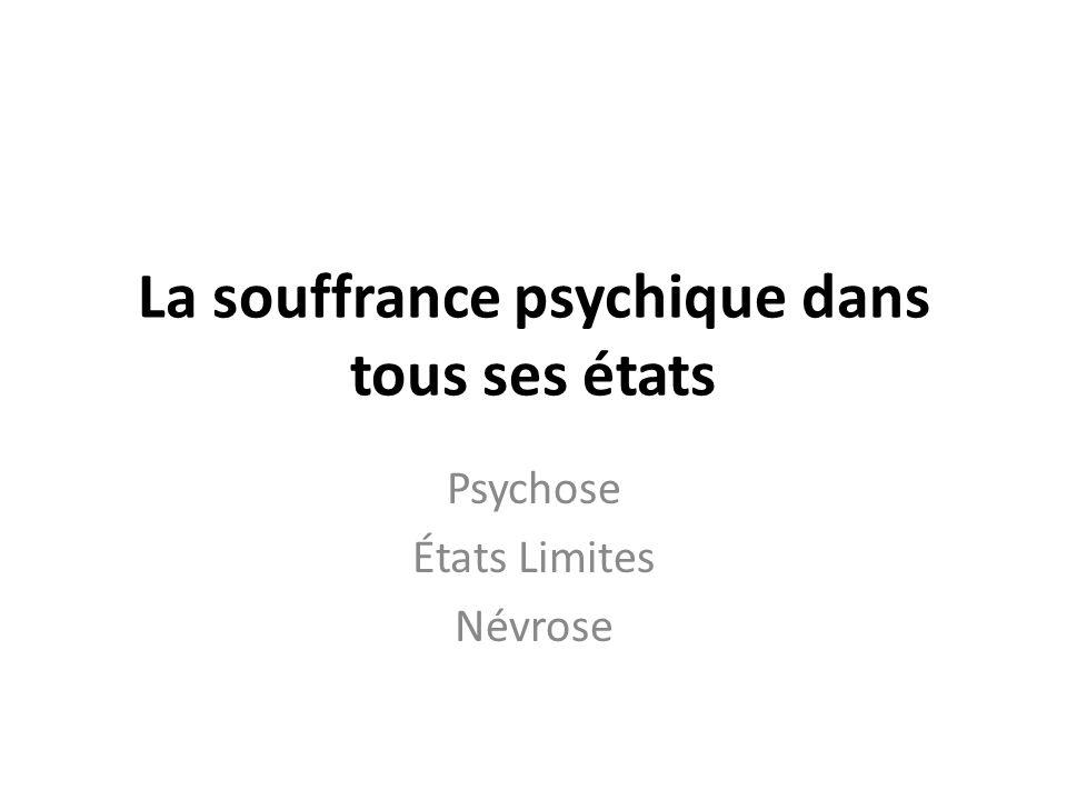 La souffrance psychique dans tous ses états Psychose États Limites Névrose