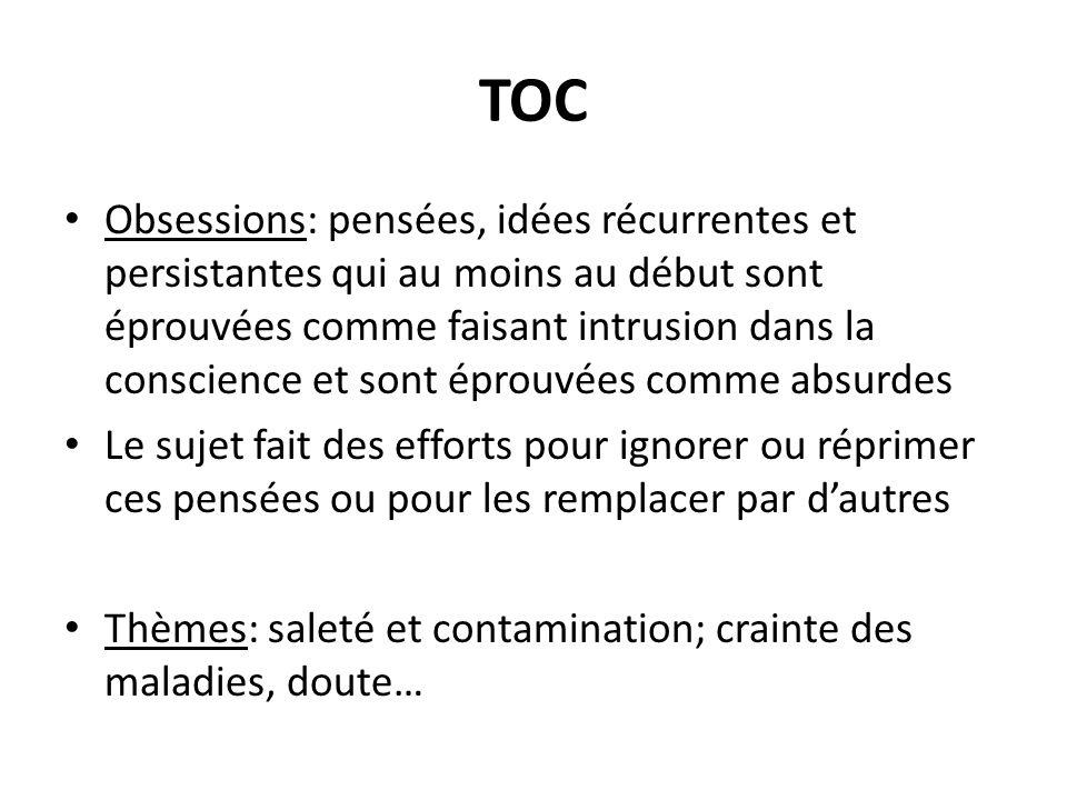 TOC Obsessions: pensées, idées récurrentes et persistantes qui au moins au début sont éprouvées comme faisant intrusion dans la conscience et sont épr