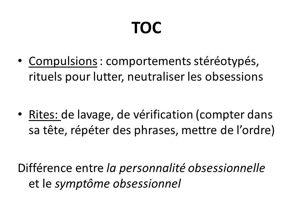 TOC Compulsions : comportements stéréotypés, rituels pour lutter, neutraliser les obsessions Rites: de lavage, de vérification (compter dans sa tête,