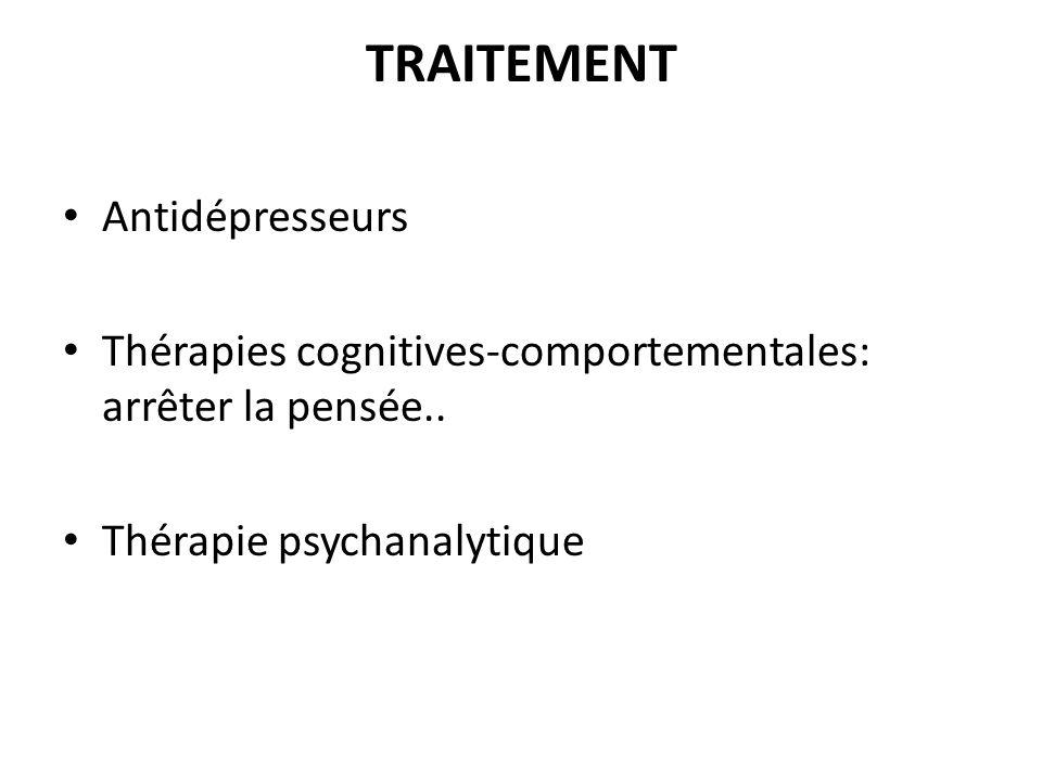 TRAITEMENT Antidépresseurs Thérapies cognitives-comportementales: arrêter la pensée.. Thérapie psychanalytique