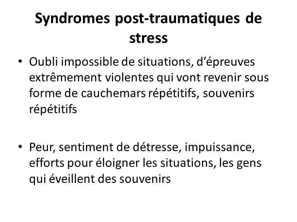 Syndromes post-traumatiques de stress Oubli impossible de situations, dépreuves extrêmement violentes qui vont revenir sous forme de cauchemars répéti