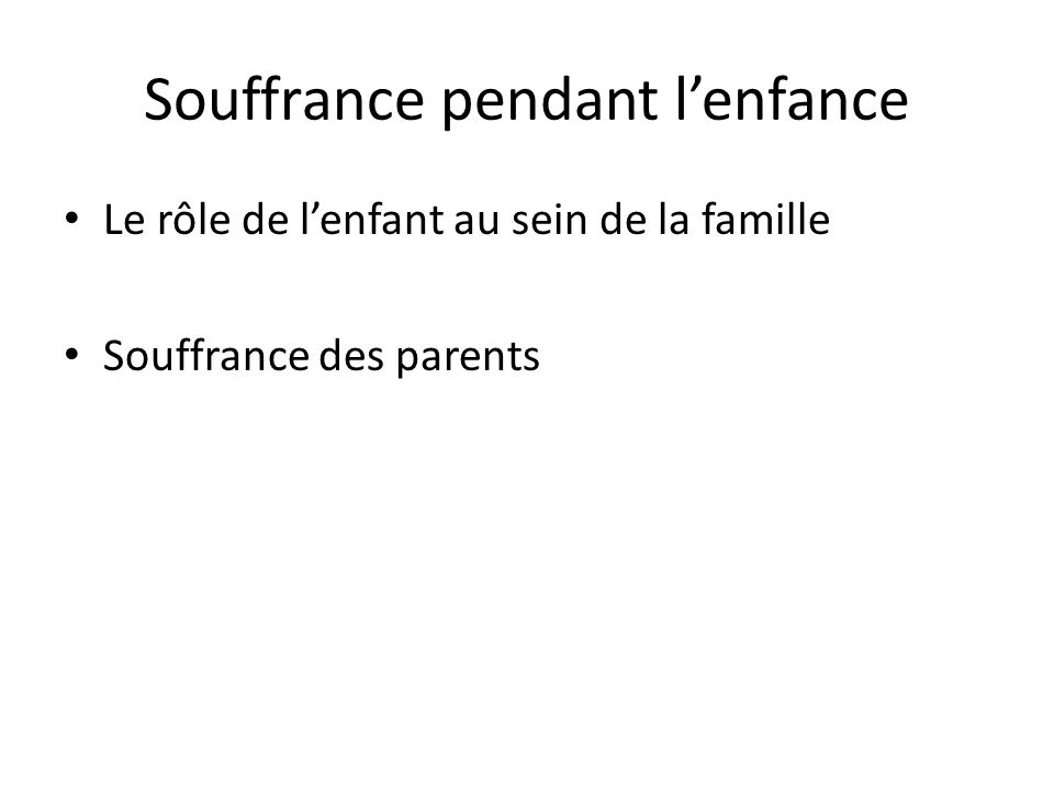 Souffrance pendant lenfance Le rôle de lenfant au sein de la famille Souffrance des parents