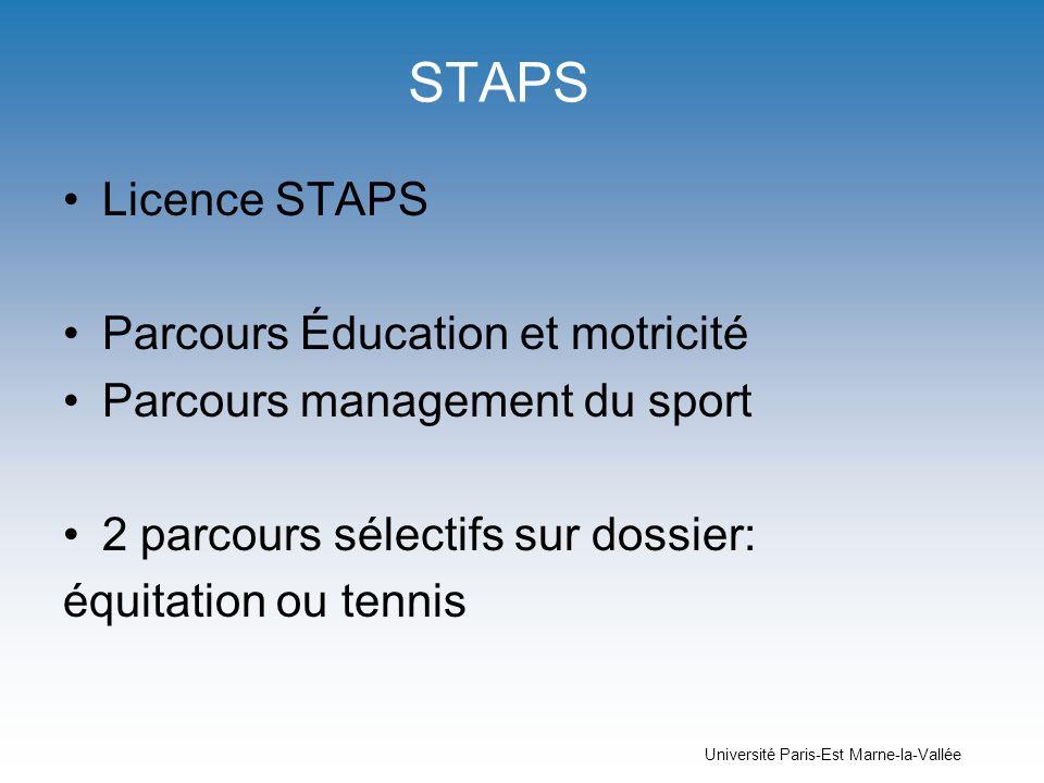 Université Paris-Est Marne-la-Vallée STAPS Licence STAPS Parcours Éducation et motricité Parcours management du sport 2 parcours sélectifs sur dossier