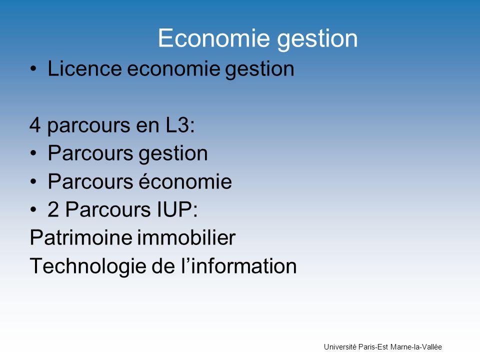 Université Paris-Est Marne-la-Vallée Economie gestion Licence economie gestion 4 parcours en L3: Parcours gestion Parcours économie 2 Parcours IUP: Pa