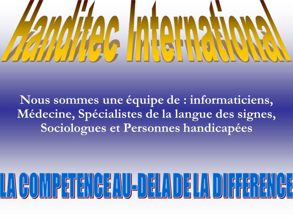 Nous sommes une équipe de : informaticiens, Médecine, Spécialistes de la langue des signes, Sociologues et Personnes handicapées
